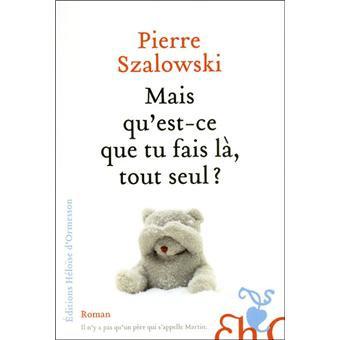Mais qu'est ce que tu fais là tout seul de Szalowski