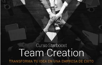 """CURSO STARBOOST: """"TEAM CREATION - TRANSFORMA TU IDEA EN UNA EMPRESA DE ÉXITO""""."""