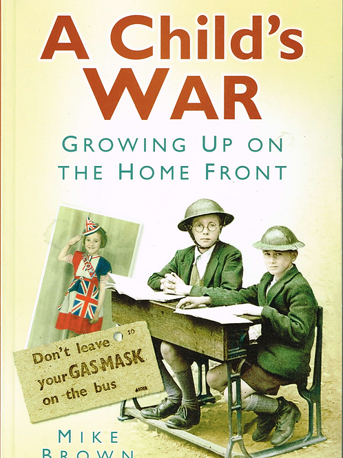 A Child's War: Growing Up on the Home Front 1939-45
