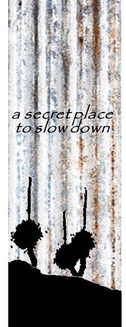 A secret place to slow down