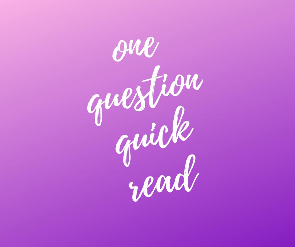 1 Question Quick Read