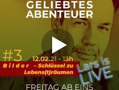 Lars is LIVE: »Bilder – Schlüssel zu Lebens(t)räumen«