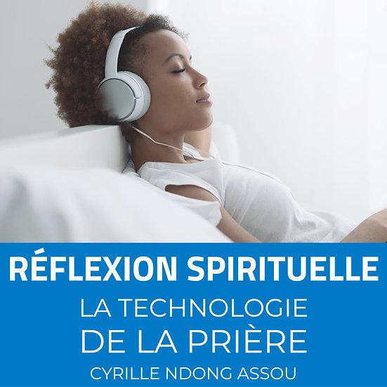 Réflexion spirituelle : La technologie de la prière