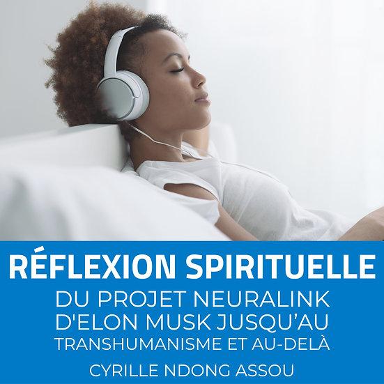 Réflexion spirituelle : Du projet Neuralink d'Elon Musk jusqu'au transhumanisme