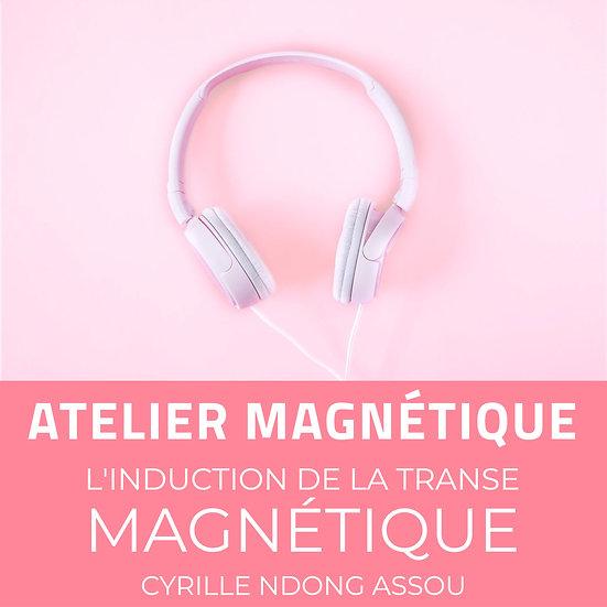 Atelier magnétique : L'induction de la transe magnétique