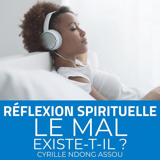 Réflexion spirituelle : Le mal existe-t-il ?