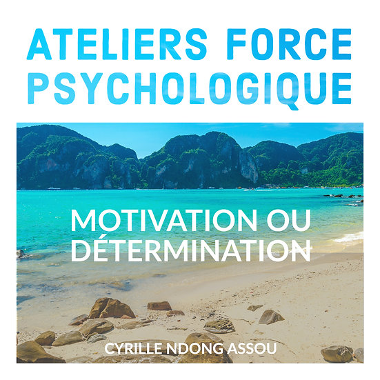 Atelier force psychologique : Motivation ou détermination