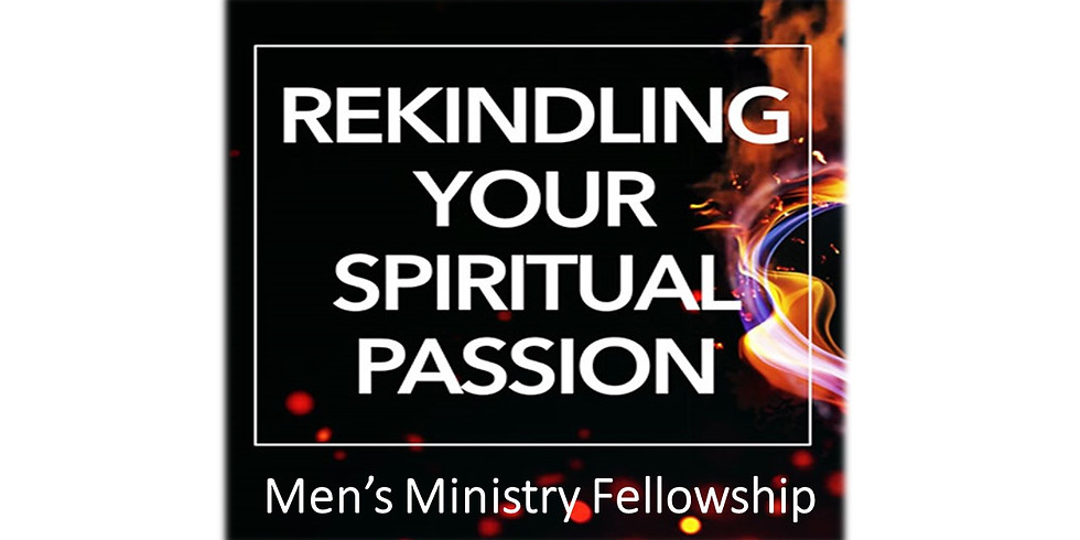 Men's Ministry Fellowship - Rekindling Your Spiritual Passion