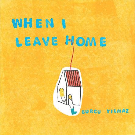 When I Leave Home Burcu Yılmaz