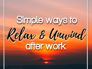 Simple ways to relax & unwind after work.