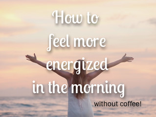 How to feel more energized in the morning (without coffee!)