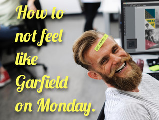 5 Ways to not feel like Garfield on Monday.