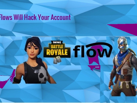 FORTNITE FLOWS WILL ALLOW HACKERS HACKS YOUR GAME ACCOUNT