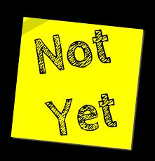 """Not Yet!"" 6-6-21"