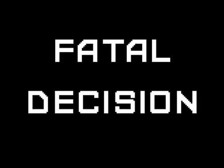 Fatal Decision - Jan 31 2021
