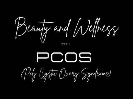 Beauty and Wellness with PCOS !