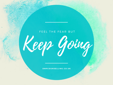 Feel the fear... and keep going.