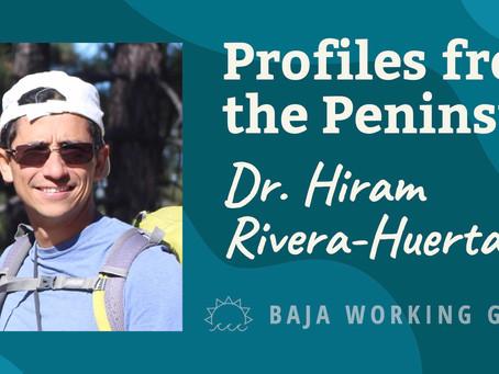 Profiles from the Peninsula - Dr. Hiram Rivera-Huerta