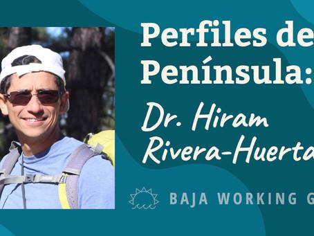 Perfiles de la Península - Dr. Hiram Rivera-Huerta