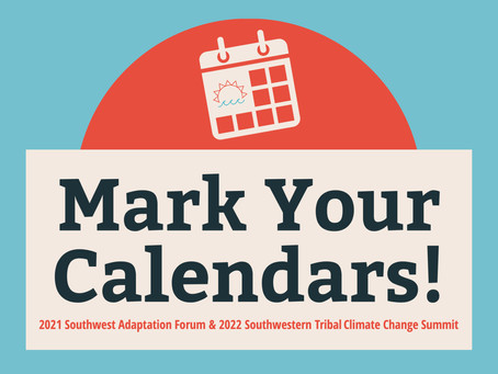 Save the Date: 2021 Southwest Adaptation Forum and 2022 Southwestern Tribal Climate Change Summit