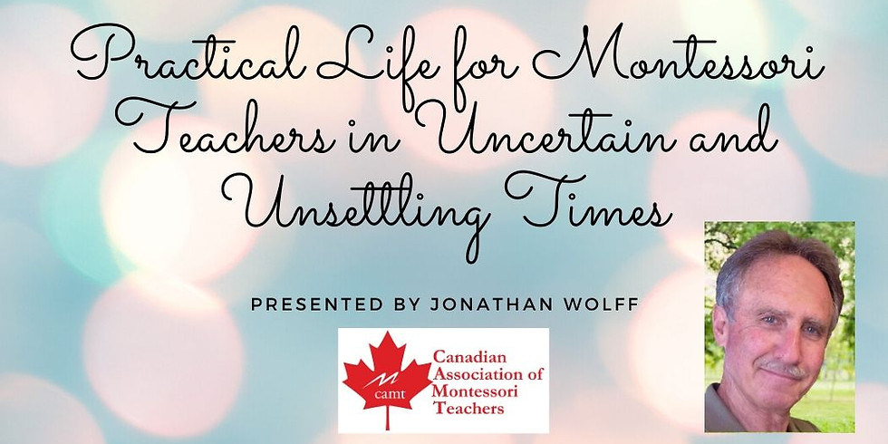 Practical Life for Montessori Teachers in Uncertain and Unsettling Times