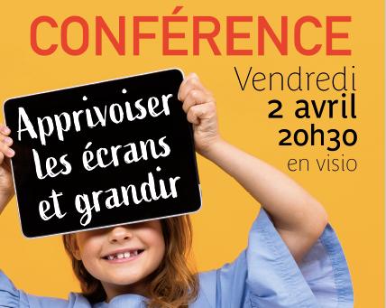 """2 avril à 20h30 / Soyez prêts ! Conférence en visio """"Apprivoiser les écrans et grandir"""""""