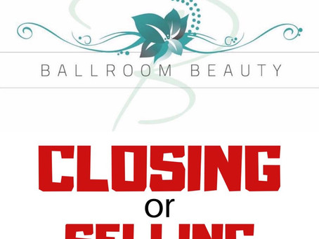 Ballroom Beauty either SELLING or CLOSING as of Feb 22, 2020.