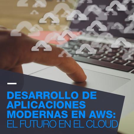 Desarrollo de Aplicaciones Modernas en AWS:  El Futuro en el Cloud