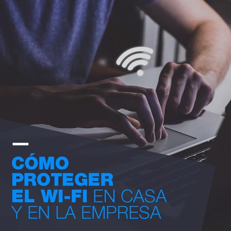 ¿Cómo proteger el Wi-fi en casa y en la empresa?
