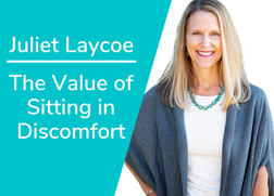The Value of Sitting in Discomfort with Juliet Laycoe