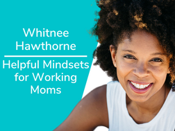 Helpful Mindsets for Working Moms with Whitnee Hawthorne