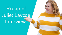 Recap of Interview with Juliet Laycoe