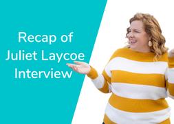 Recap of Interview with Juliet Laycoe