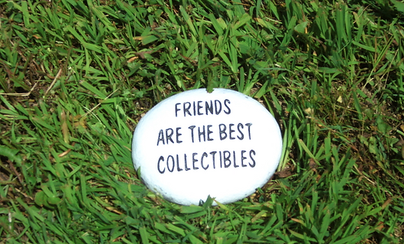 FRIENDS ARE COLLECTIBLE