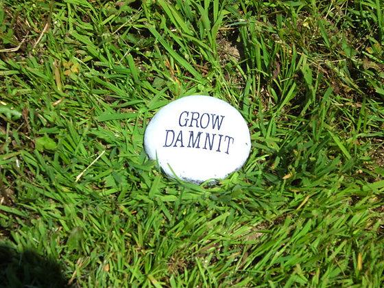 GROW DAMN IT STONE