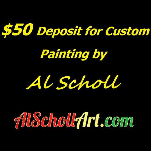 $50 Deposit for Custom Painting by Al Scholl