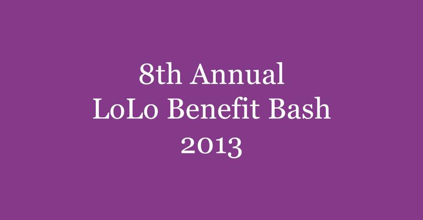 8th Annual LoLo Benefit Bash || 2013