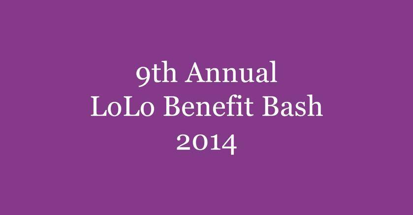 9th Annual LoLo Benefit Bash || 2014