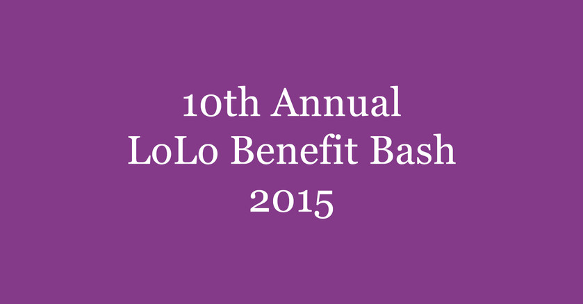 10th Annual LoLo Benefit Bash || 2015