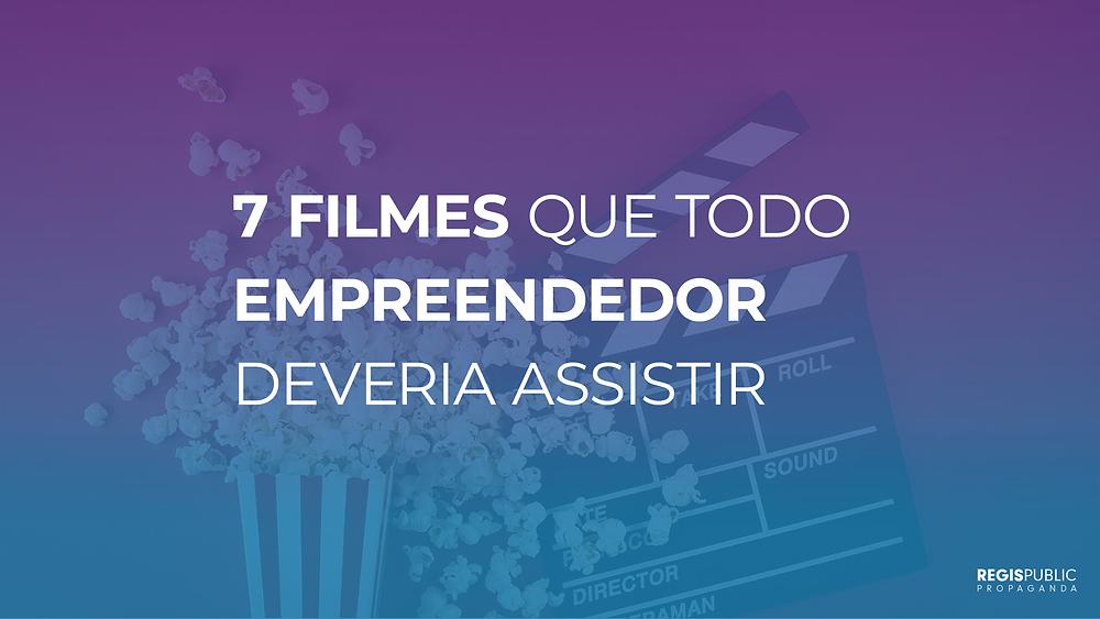 7 Filmes que todo empreendedor deveria assistir
