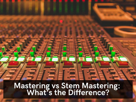 Mastering vs Stem Mastering: What's the Difference?