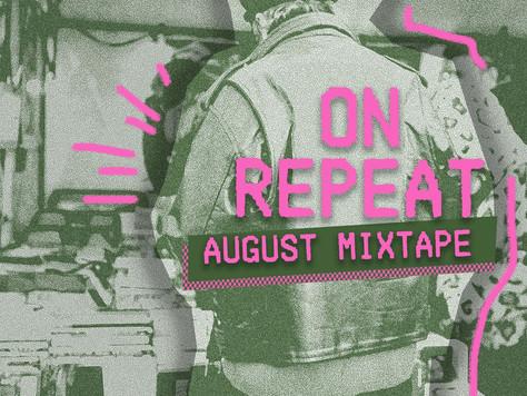 ON REPEAT: August Mixtape