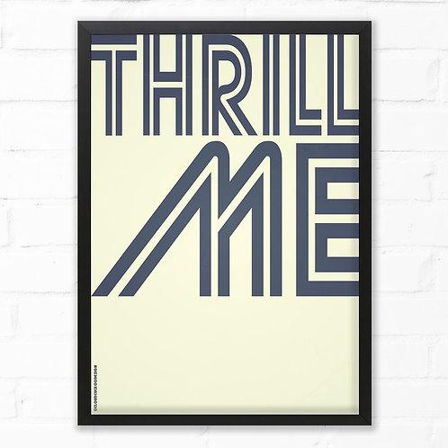 Thrill Me Print