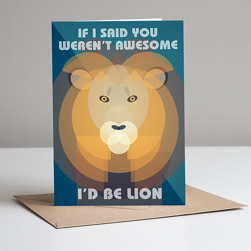 If I Said You Weren't Awesome I'd Be Lion Card