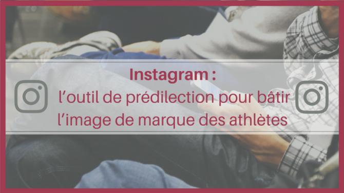 Instagram: l'outil de prédilection pour bâtir l'image de marque des athlètes