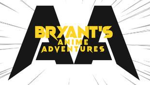 Bryant's Anime Adventures