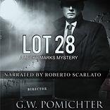 G.W. Pomichter Lot 28 Lucky Marks Mystery audio books audible Roberto Scarlato murder mystery crime noir detective stories hollywood