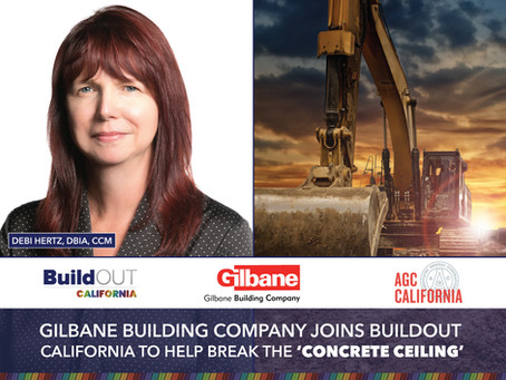 GILBANE BUILDING COMPANY JOINS BUILDOUT CALIFORNIA TO HELP BREAK THE 'CONCRETE CEILING'
