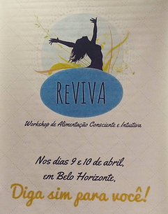 Workshop ReVIVA, em Belo Horizonte, em abril de 2016. Um evento para pessoas e profissionais que estivessem na busca de ver a alimentação de uma forma mais humana e liberta!