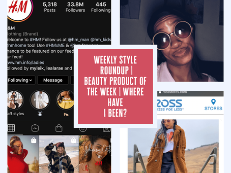 Weekly Style Roundup|Beauty Product of the Week|Where have I been?